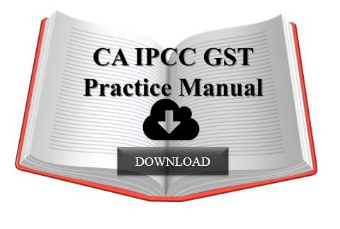 CA IPCC GST Practice Manual