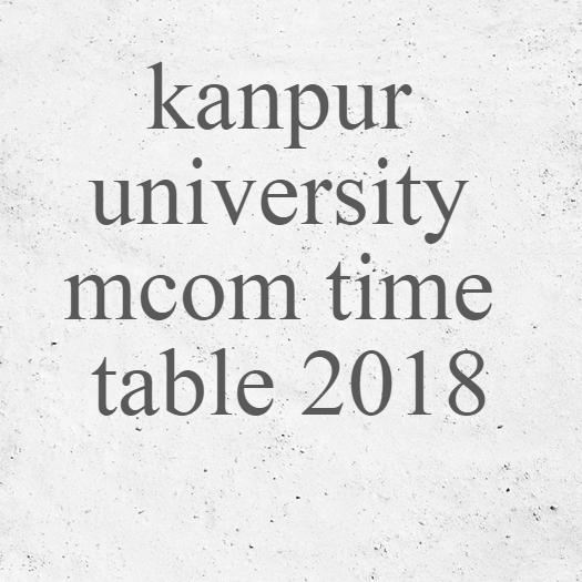 kanpur university mcom time table 2018