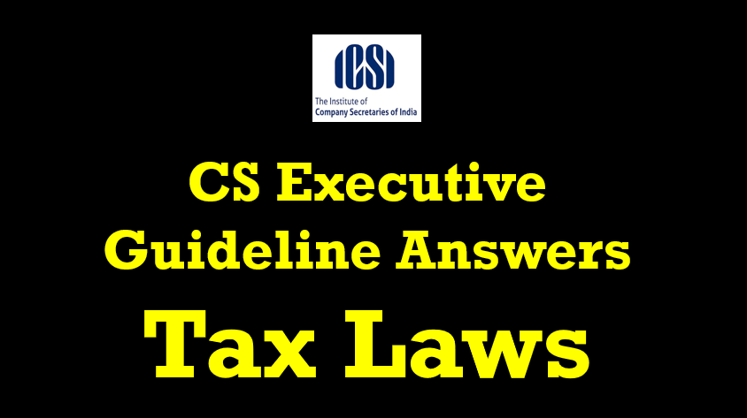cs executive guideline answers for Tax laws