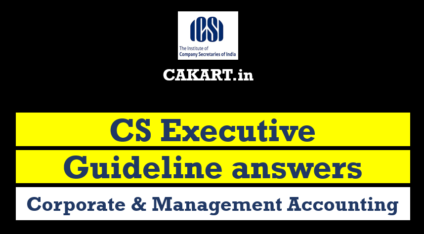 cs executive guideline answers for corporate & Management Accounting