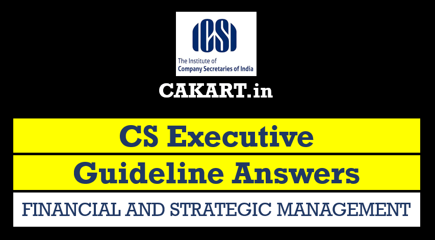 CS Executive Guideline Answers for Financial and Strategic Management