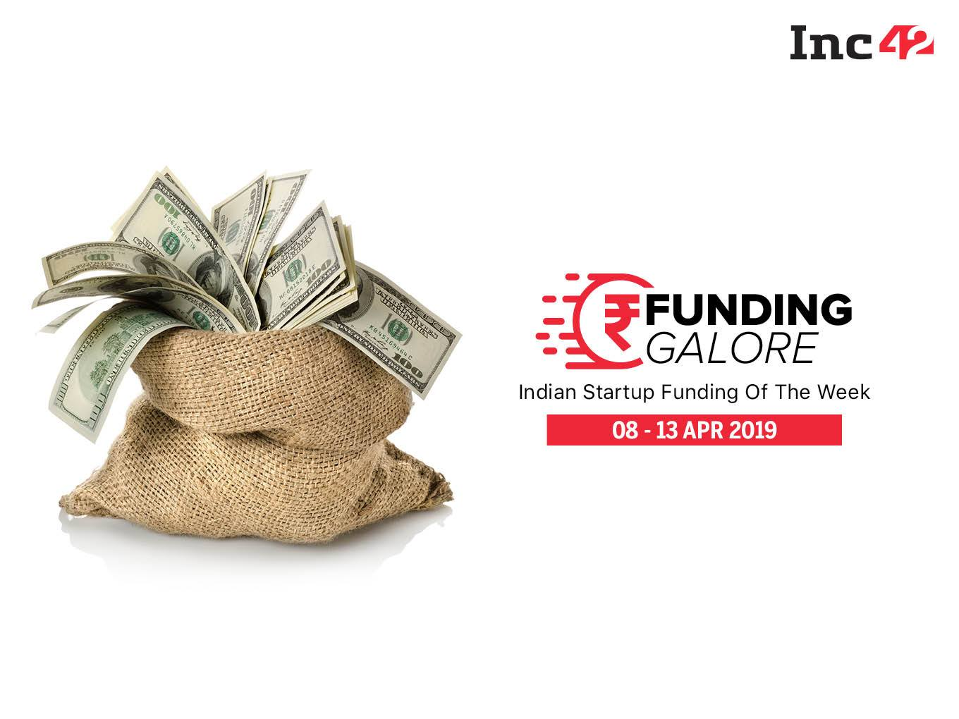 Funding Galore: Indian Startup Funding Of The Week [8-13 Apr]