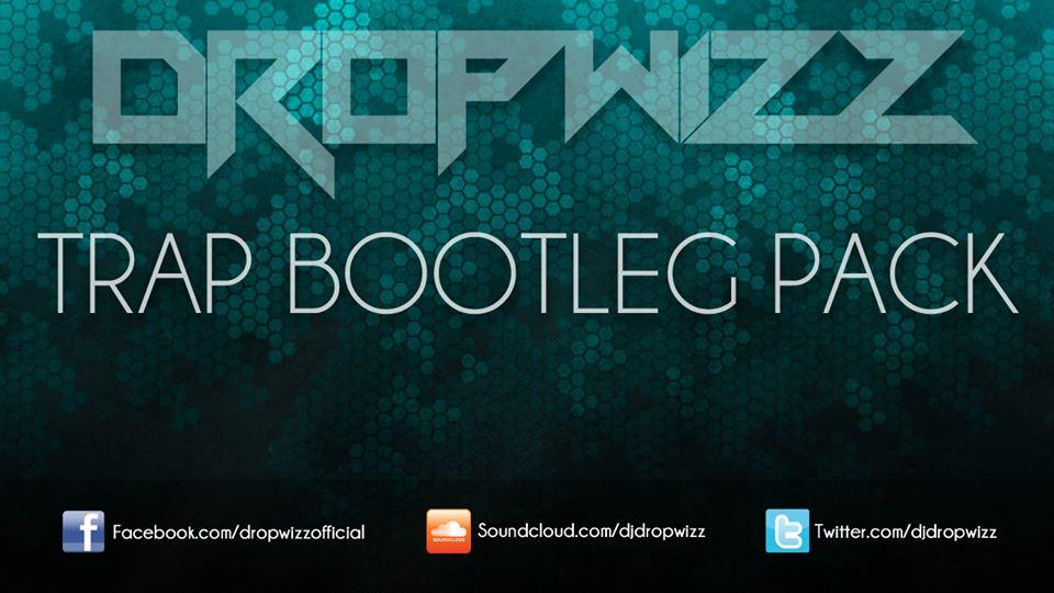 Dropwizz Trap Bootleg Pack-Get It Here! | Decibel