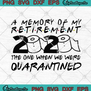A Memory Of My Retirement 2020 The One When We Were Quarantined Covid 19 SVG PNG EPS DXF Cricut File Silhouette Art, svg cricut, silhouette svg files, cricut svg, silhouette svg, svg designs, vinyl svg