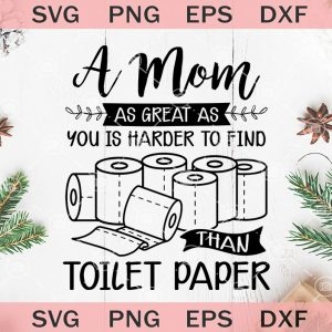 A mom as great as you is harder to find than toilet paper svg mothers day svg