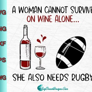 A Woman Cannot Survive On Wine Alone She Also Needs Rugby Svg Png Eps Dxf, svg cricut, silhouette svg files, cricut svg, silhouette svg, svg designs, vinyl svg