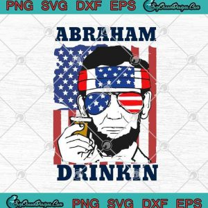 Abraham drinkin american flag th of july independence day svg png eps dxf cricut file silhouette art
