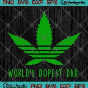 Adidas Cannabis World's Dopest Dad Happy Father's Day SVG PNG EPS DXF Cutting file Cricut File Silhouette Art, svg cricut, silhouette svg files, cricut svg, silhouette svg, svg designs, vinyl svg