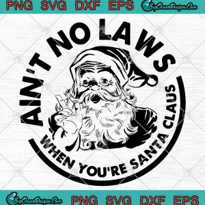 Aint no laws when youre santa claus svg png eps dxf