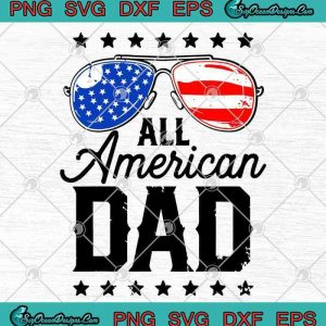 All American Dad 4Th Of July Patriotic Father's Day American Flag Sunglass SVG PNG EPS DXF Cutting File Cricut File Silhouette Art, svg cricut, silhouette svg files, cricut svg, silhouette svg, svg designs, vinyl svg