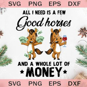 All i need is a few good horses and a whole lot of money svg funny horse svg