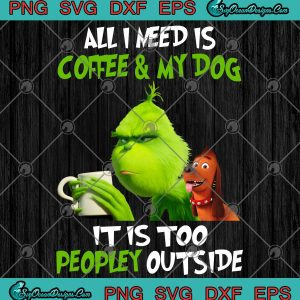 All i need is coffee and my dog it is too peopley outside png jpg digital download