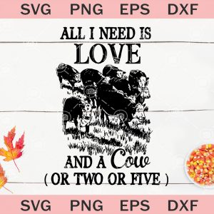 All i need is love and a cow or two or five svg cow farm svg