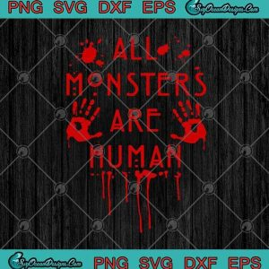 All Monsters Are Human Bloody American Horror Story Funny Halloween SVG PNG EPS DXF Cricut File Silhouette Art, svg cricut, silhouette svg files, cricut svg, silhouette svg, svg designs, vinyl svg