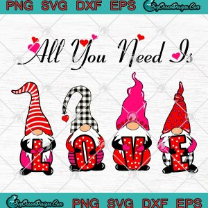 All You Need Is Love Gnome Valentine's Day SVG PNG EPS DXF-Valentines Day SVG PNG, svg cricut, silhouette svg files, cricut svg, silhouette svg, svg designs, vinyl svg