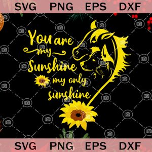 Animals you are my sunshine my only sunshine sunflower svg horse dogs cats