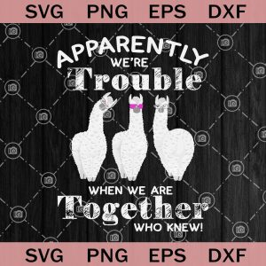 Apparently were trouble when we are together who knew svg llama calm the flock down llama svg filellama svg dxf eps png