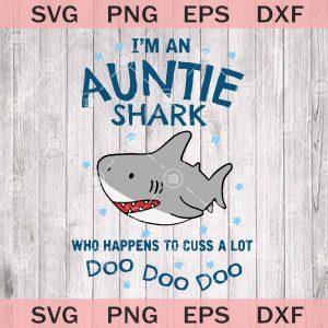Auntie shark auntie shark svg im an auntie shark that happens to cuss a lot svg doo doo doo svg aunt svg aunt shark svg