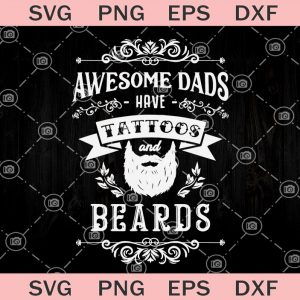 Awesome dads have tattoos and beards svg fathers day svg beards dad svg