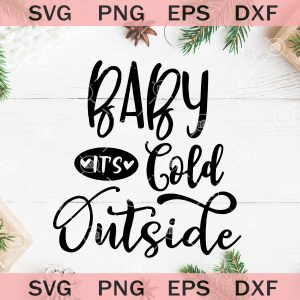 Baby its cold outside svg christmas svg winter christmas svg
