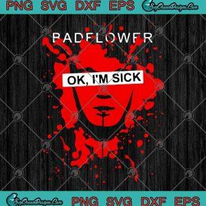 Badflower Ok I'm Sick Anniversary 2020 SVG PNG EPS DXF - Badflower SVG Cutting File Cricut File Silhouette Ar, svg cricut, silhouette svg files, cricut svg, silhouette svg, svg designs, vinyl svg