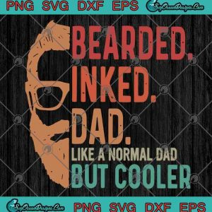 Bearded Inked Dad Like Normal Dad But Cooler Father's Day SVG PNG EPS DXF Cricut File Silhouette Art, svg cricut, silhouette svg files, cricut svg, silhouette svg, svg designs, vinyl svg