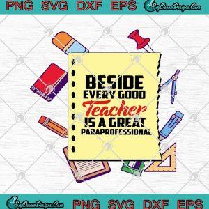 Beside Every Good Teacher Is A Great Paraprofessional Funny Teacher Assistants SVG PNG EPS DXF Cricut File Silhouette Art, svg cricut, silhouette svg files, cricut svg, silhouette svg, svg designs, vinyl svg