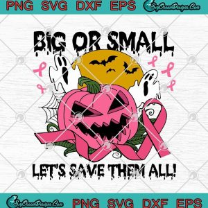 Big Or Small Let's Save Them All Funny Pink Pumpkin Halloween Breast Cancer Awareness SVG PNG EPS DXF Cricut File, svg cricut, silhouette svg files, cricut svg, silhouette svg, svg designs, vinyl svg