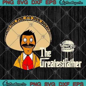 Bob's Burgers The GreatestFather The Godfather Funny SVG PNG EPS DXF - Father's Day Cricut File Silhouette Art, svg cricut, silhouette svg files, cricut svg, silhouette svg, svg designs, vinyl svg