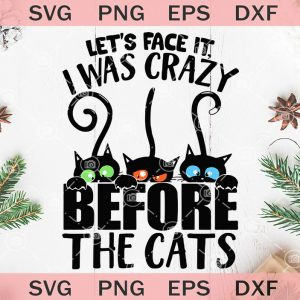 Lets face it i was crazy before the cats svg black cat svg three cat svg