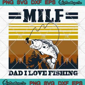 Milf Dad I Love Fishing Vintage Happy Father's Day SVG PNG EPS DXF Cutting File Cricut File Silhouette Ar, svg cricut, silhouette svg files, cricut svg, silhouette svg, svg designs, vinyl svg