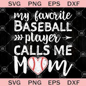 My Favorite Baseball Player Calls Me Mom SVG, Baseball Mom SVG, Baseball SVG,svg cricut, silhouette svg files, cricut svg, silhouette svg, svg designs, vinyl svg