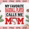 My favorite baseball player calls me mom svg baseball mom svg mothers day svg