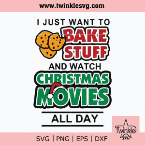 I just want to bake stuff and watch Christmas novies all day svg, Christmas svg, png, dxf, eps digital file CRMAS0081