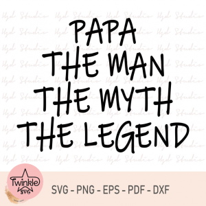 Papa The Man The Myth The Legend, Papa Gift, Father's Day Svg, Papa, svg, Instant Download, Eps, Svg, Dxf, Png, Pdf, Digital Files