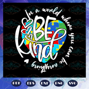 Be kind in this world autism svg AU28072020