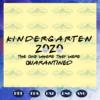Kindergarten grade 2020 the one where they were quarantined Kindergarten grade 2020 svg BS28072020