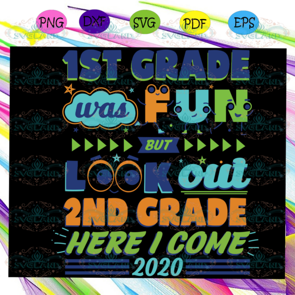 1st Grade Was Fun But Look Out 2nd Grade Here I Come Svg BS11072020