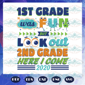 1st Grade Was Fun But Look Out 2nd Grade Here I Come Svg BS27072020