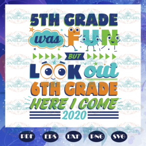 5th Grade Was Fun But Look Out 6th Grade Here I Come Svg BS27072020