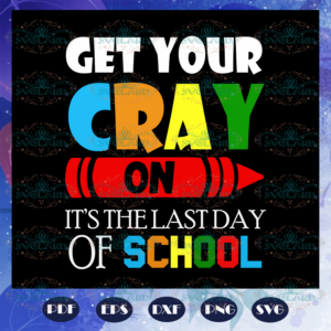 Get your cray on it is the last day of school graduation svg BS2807202020