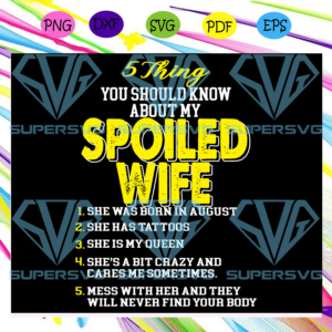 Things you should know about my spoiled wife svg fl