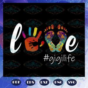 Love gigi life, gigi, gigi svg, gigi gift, gigi birthday, gigi life,