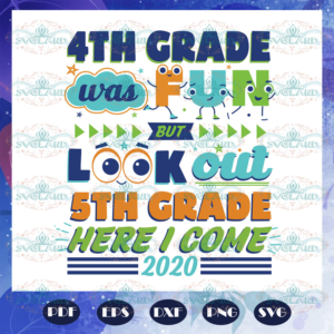 4th Grade Was Fun But Look Out 5th Grade Here I Come Svg BS27072020