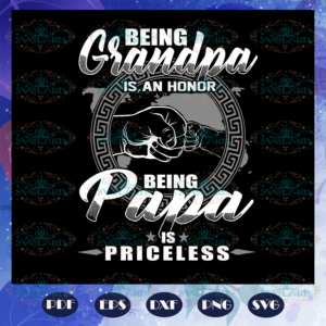 Being grandpa is an honor svg, being papa is priceless, grandpa gift
