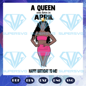 A queen was born in april svg bd
