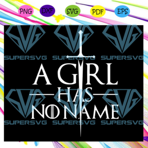 A girl has no name game of thrones game of thrones gift game of thrones svg td