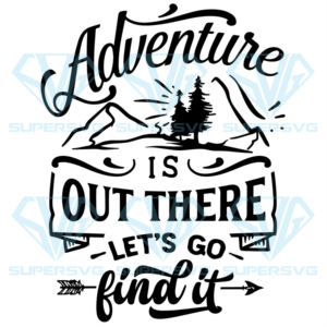 Adventure is out there lets go find it svg cp ph