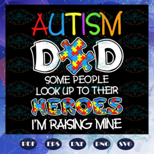 Autism Dad Some People Look Up To Their Heroes Svg, Autism Svg,