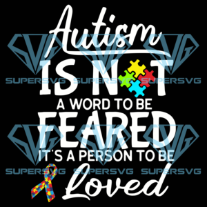 Autism is not a word to be feared svg au